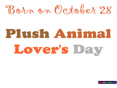 Born on october 28 Plush Animal Lover's Day