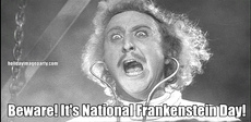 Beware! It's National Frankenstein Day!