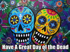 Have A Great Day of the Dead