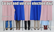 Go out and vote on election day!
