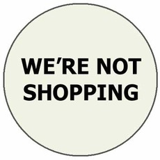 We're not shopping