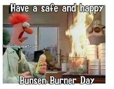 Have a safe and happy Bunsen Burner Day