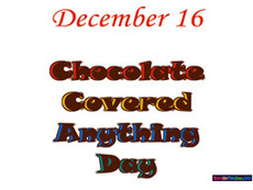 December 16 Chocolate Covered Anything Day