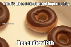 Yum It's Chocolate Covered Anything Day December 16th