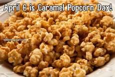 April 6 is Caramel Popcorn Day!
