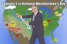 Febuary 5 is National Weatherman's Day