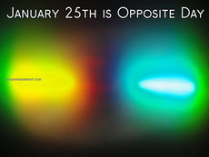 January 25th is Opposite Day