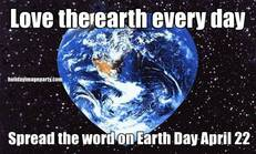 Love the earth every day Spread the word on Earth Day April 22
