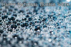 Happy National Bubble Week