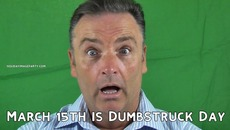 March 15th is Dumbstruck Day