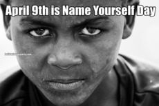 April 9th is Name Yourself Day