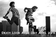 Enjoy Look Alike Day April 20 th