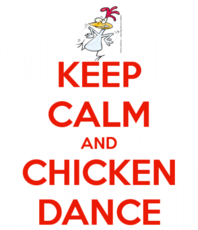 Keep calm and chicken dance
