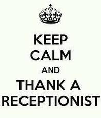 Keep calm and thank a receptionist