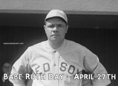 Babe Ruth Day - April 27th