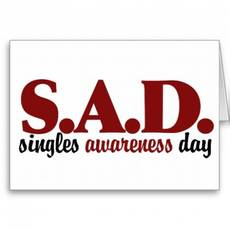 S.A.D. Singles Awareness Day