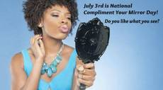 July 3 is National Compliment Your Mirror Day!