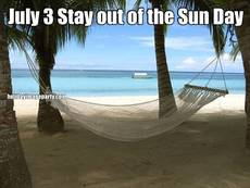 July 3 Stay out of the Sun Day