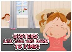Sisters like you are hard to find