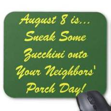August 8 is Sneak Some Zucchini onto Your Neighbor's Porch Day